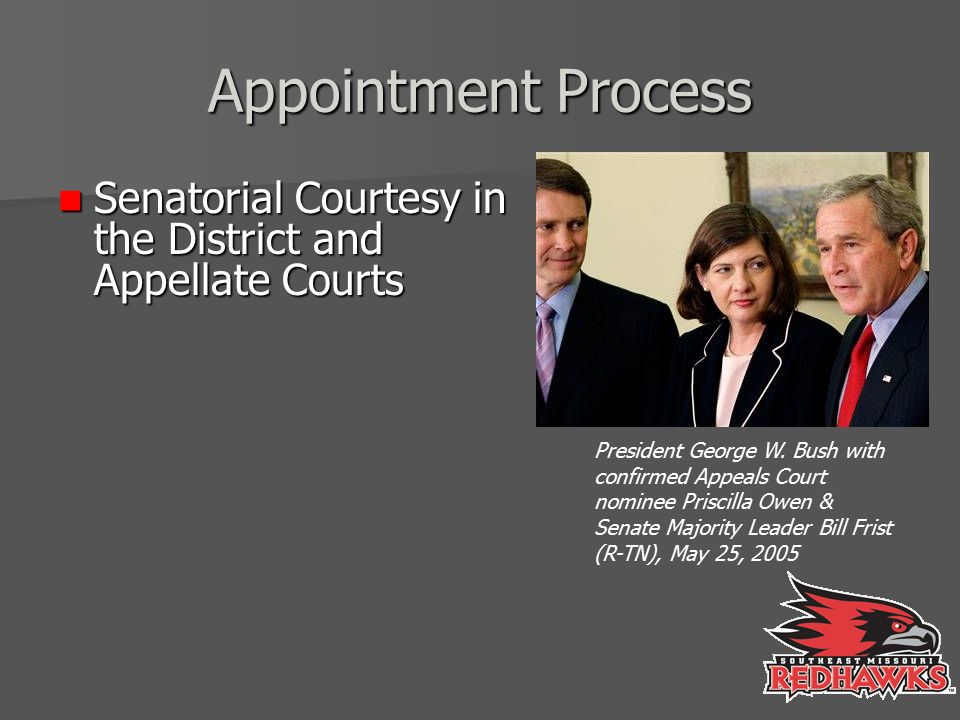 Appointment Process Senatorial Courtesy in the District and Appellate Courts Senatorial Courtesy in the District and Appellate Courts President George W.