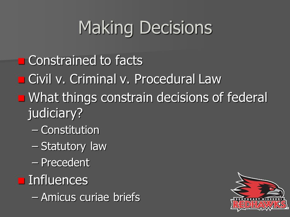 Making Decisions Constrained to facts Constrained to facts Civil v.