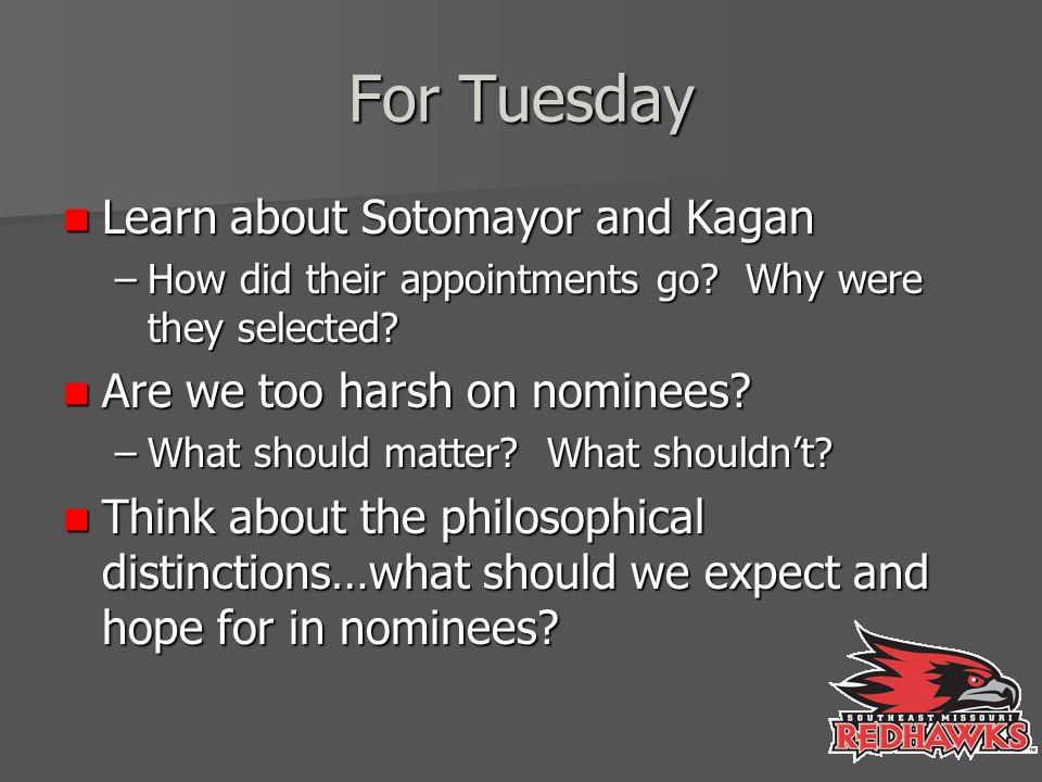 For Tuesday Learn about Sotomayor and Kagan Learn about Sotomayor and Kagan –How did their appointments go.