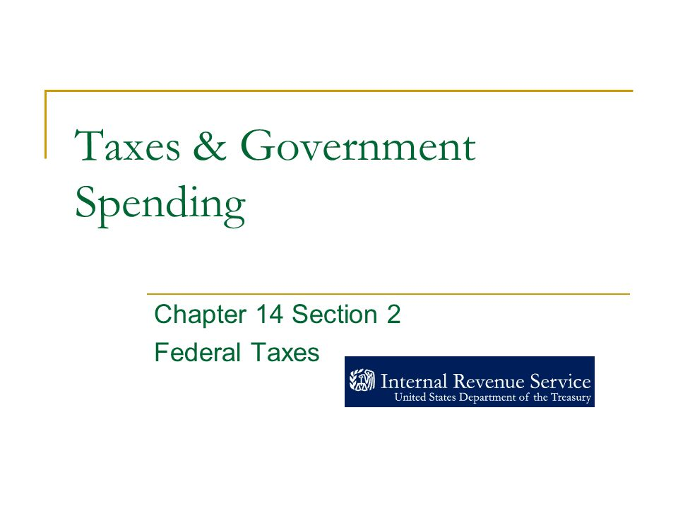 Taxes & Government Spending Chapter 14 Section 2 Federal Taxes