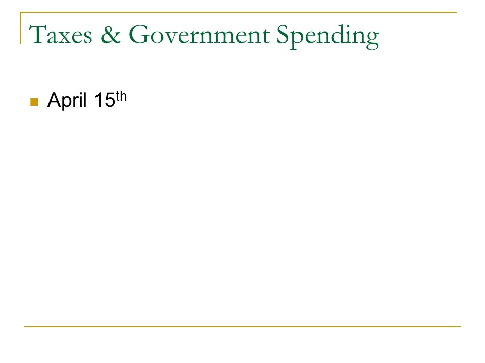 Taxes & Government Spending April 15 th