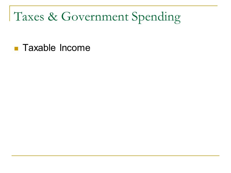 Taxes & Government Spending Taxable Income