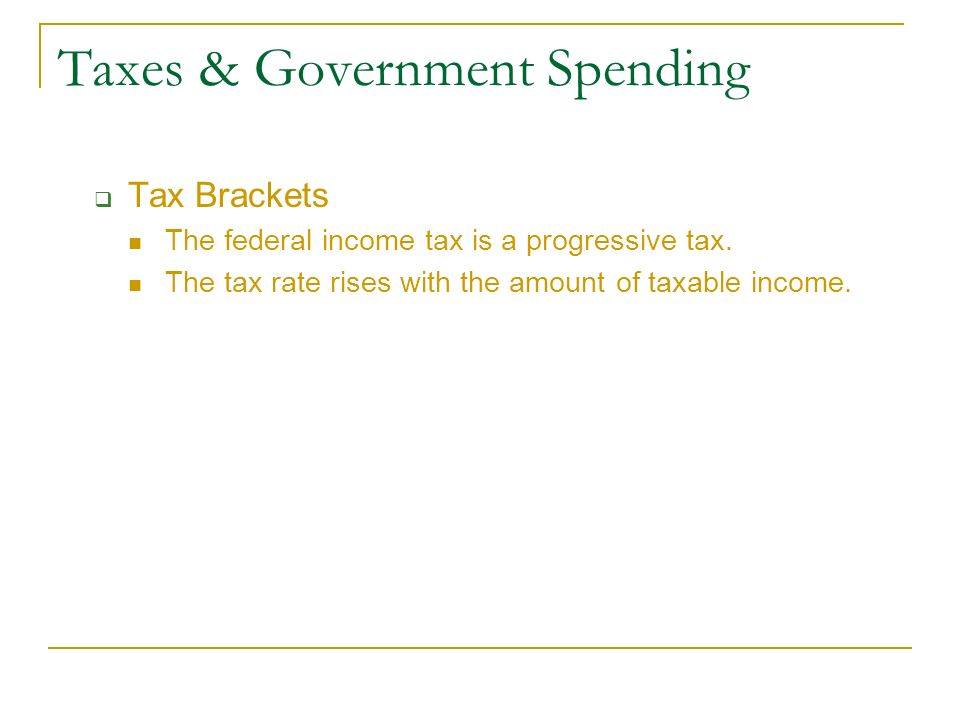 Taxes & Government Spending  Tax Brackets The federal income tax is a progressive tax.