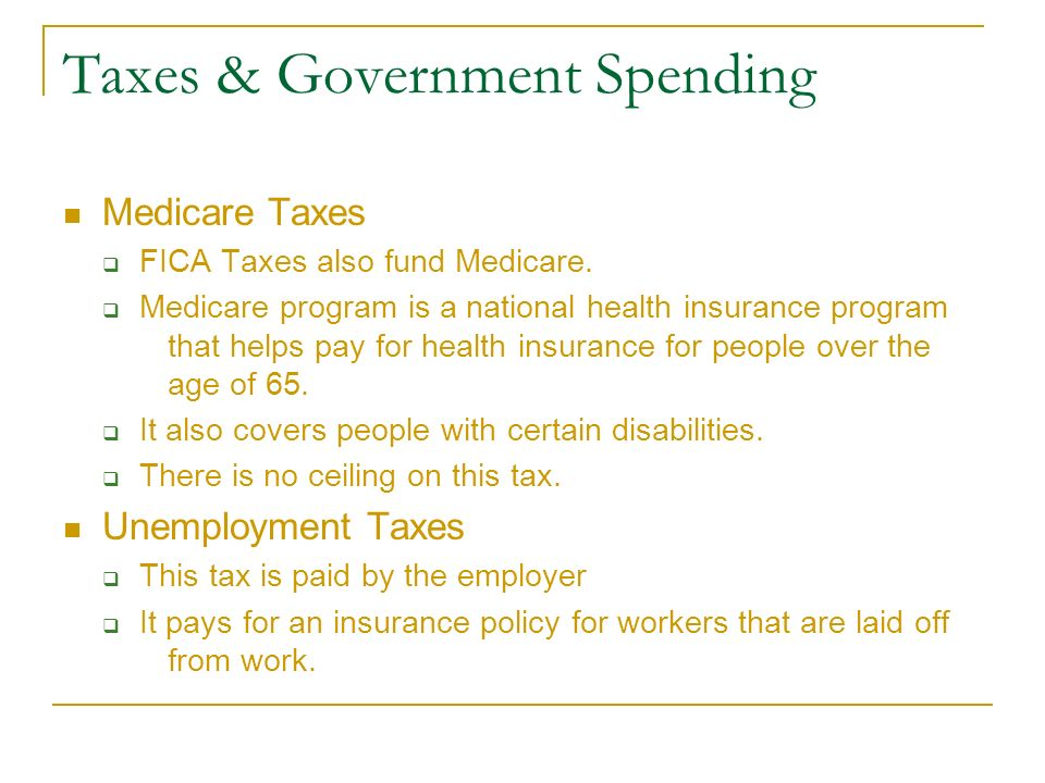 Taxes & Government Spending Medicare Taxes  FICA Taxes also fund Medicare.