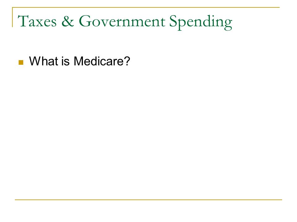 Taxes & Government Spending What is Medicare