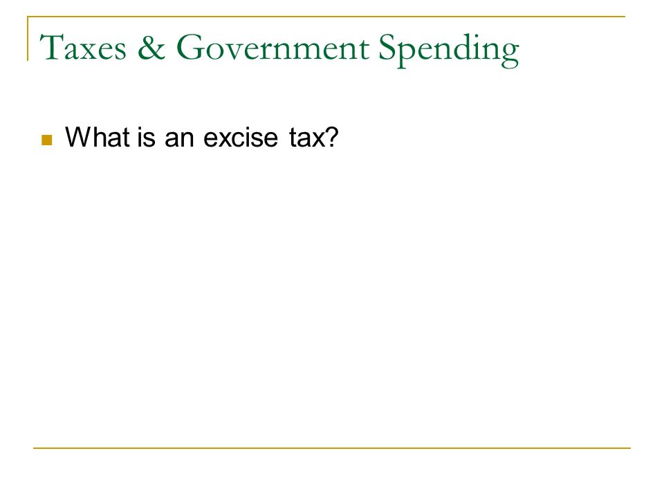 Taxes & Government Spending What is an excise tax