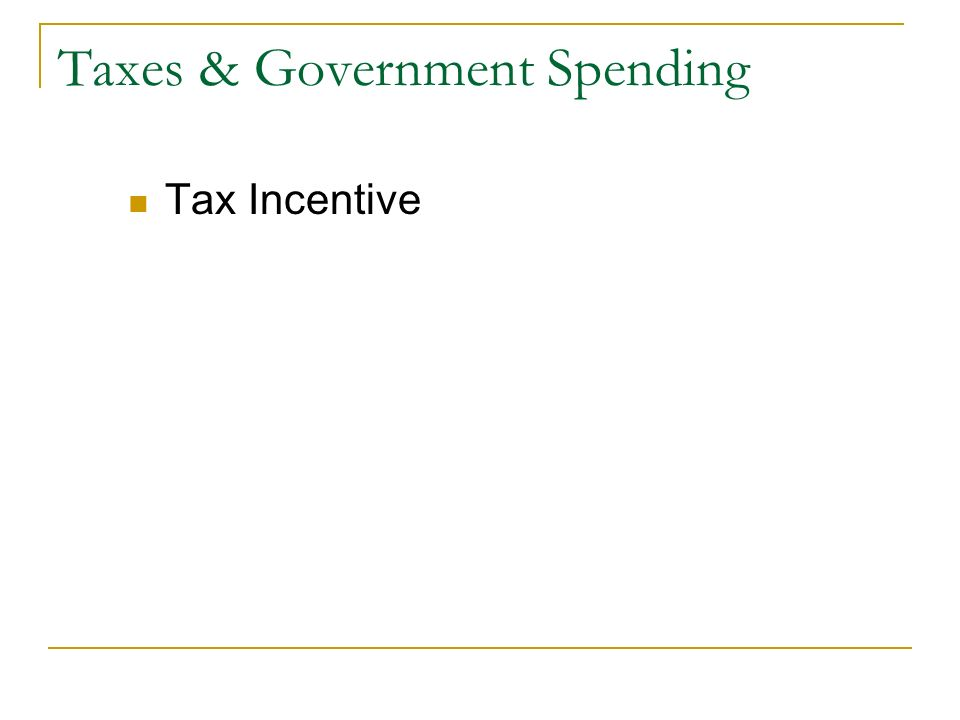 Taxes & Government Spending Tax Incentive
