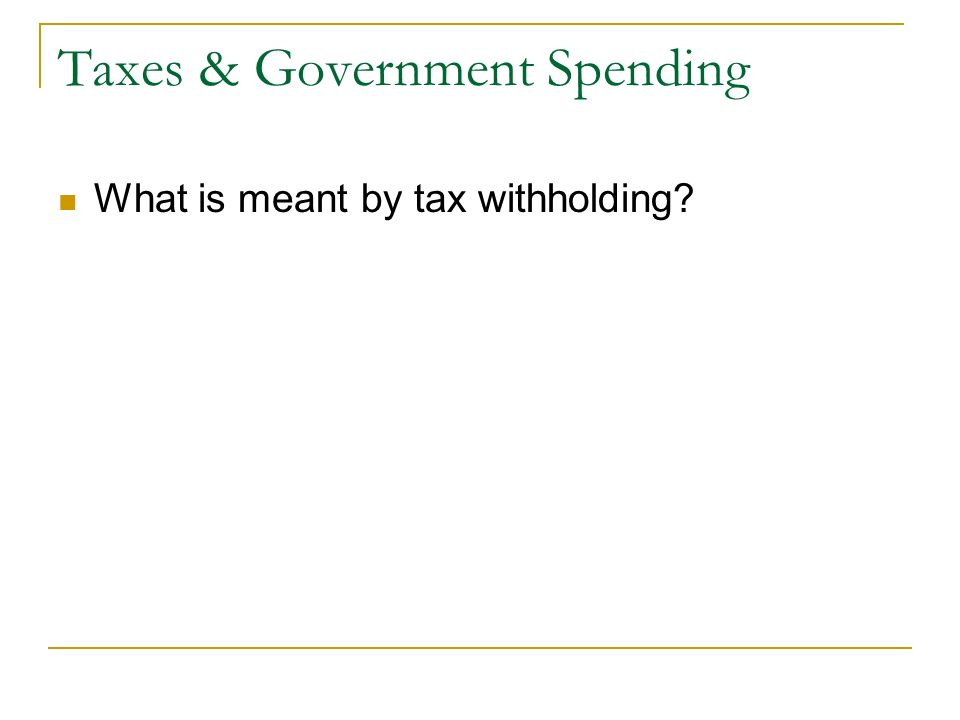Taxes & Government Spending What is meant by tax withholding