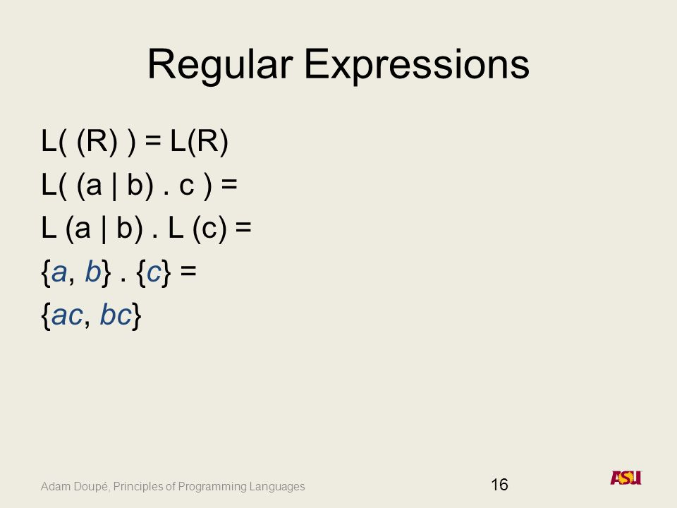 Adam Doupé, Principles of Programming Languages Regular Expressions L( (R) ) = L(R) L( (a | b).