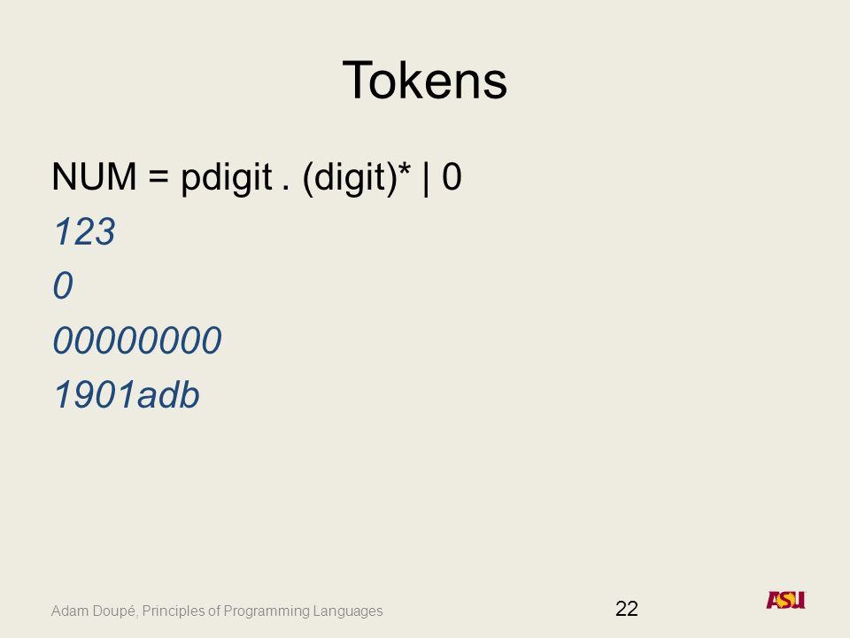 Adam Doupé, Principles of Programming Languages Tokens NUM = pdigit.