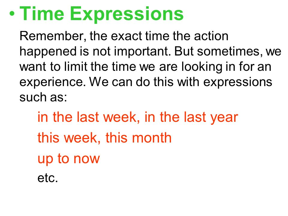 Time Expressions Remember, the exact time the action happened is not important.
