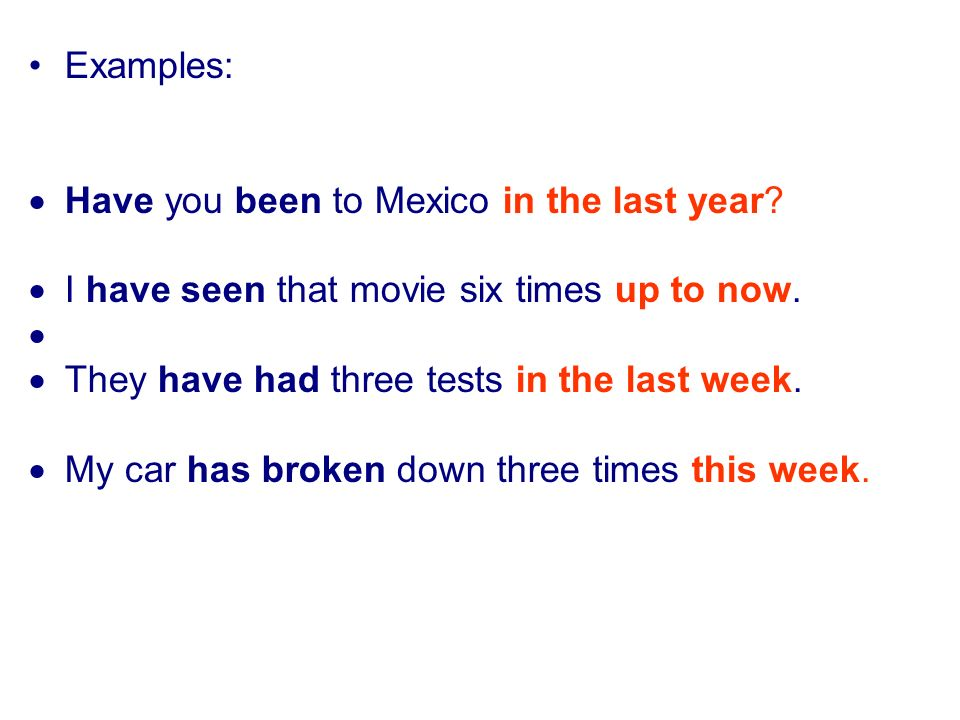 Examples:  Have you been to Mexico in the last year.