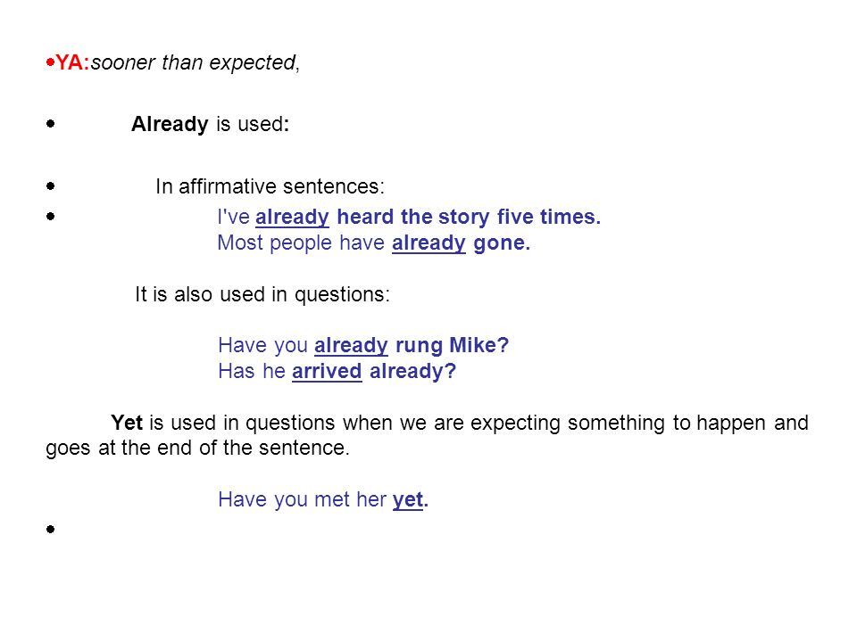  YA:sooner than expected,  Already is used:  In affirmative sentences:  I ve already heard the story five times.