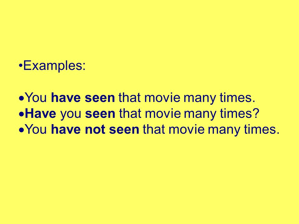 Examples:  You have seen that movie many times.  Have you seen that movie many times.