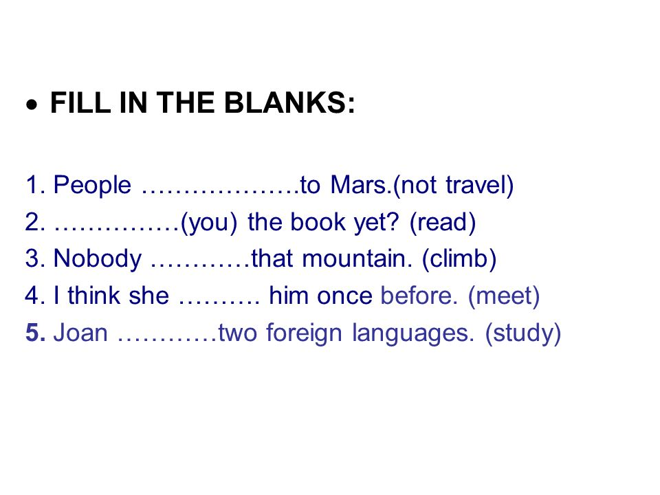  FILL IN THE BLANKS: 1. People ……………….to Mars.(not travel) 2.