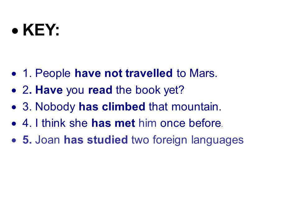  KEY:  1. People have not travelled to Mars.  2.