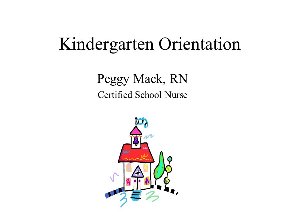 Kindergarten Orientation Peggy Mack Rn Certified School Nurse