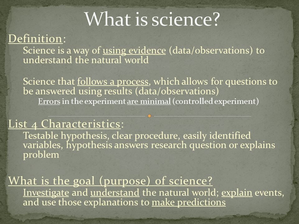 What is Science? Chapter 1  Definition: Science is a way of