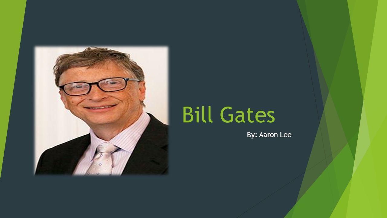 Bill Gates By: Aaron Lee  Inspiration/education  Bill