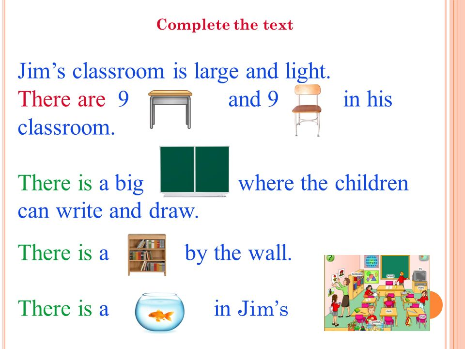 Jim's classroom is large and light. There are 9 and 9 in his classroom.