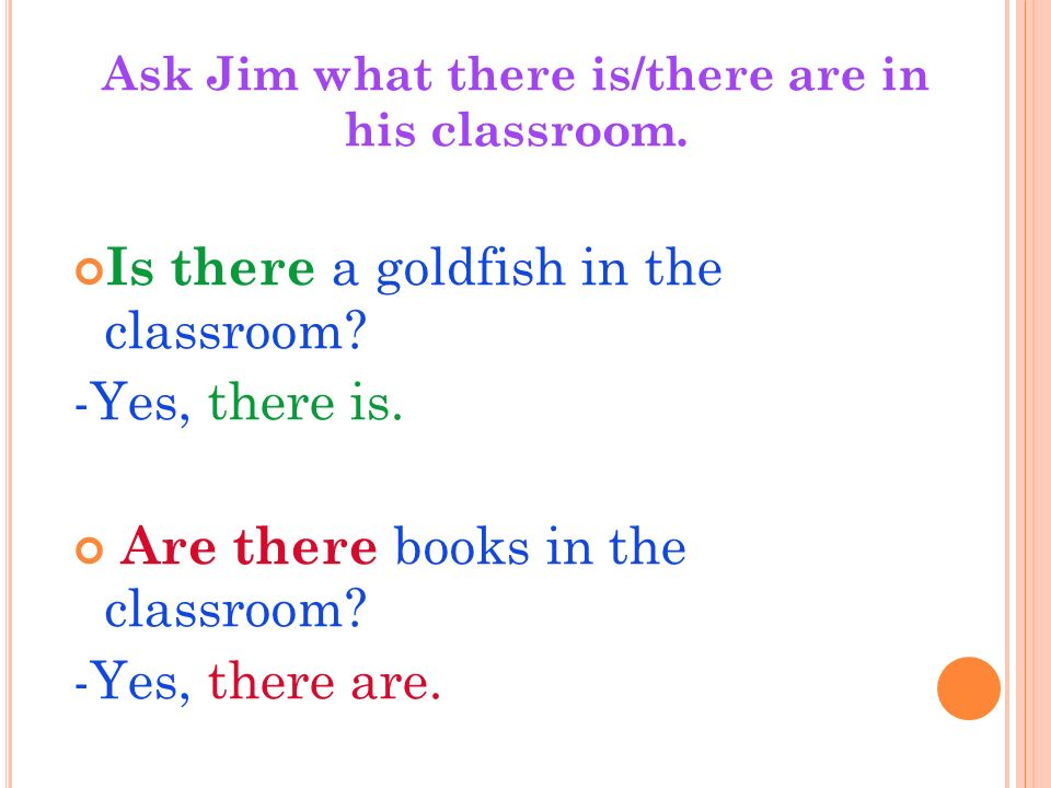 Is there a goldfish in the classroom. -Yes, there is.