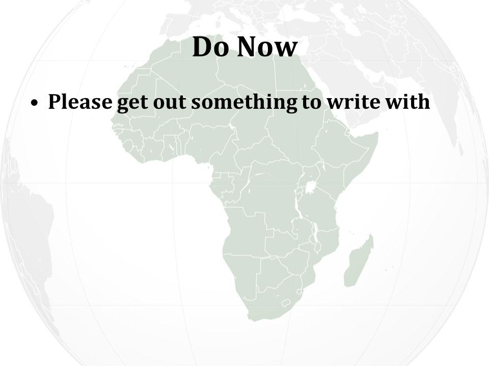 Do Now Please get out something to write with