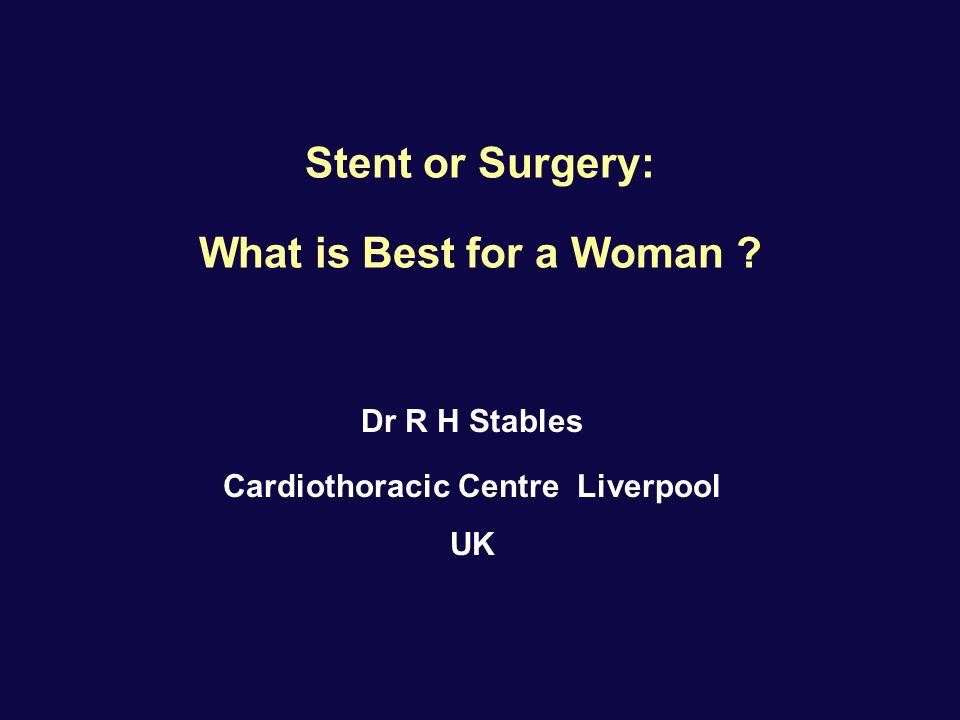 Stent or Surgery: What is Best for a Woman Dr R H Stables Cardiothoracic Centre Liverpool UK