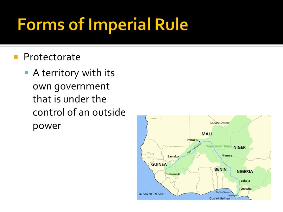  Protectorate  A territory with its own government that is under the control of an outside power