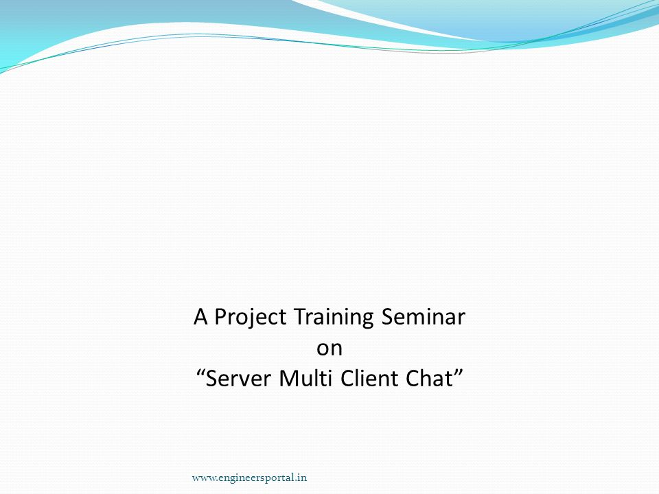 "A Project Training Seminar on ""Server Multi Client Chat"