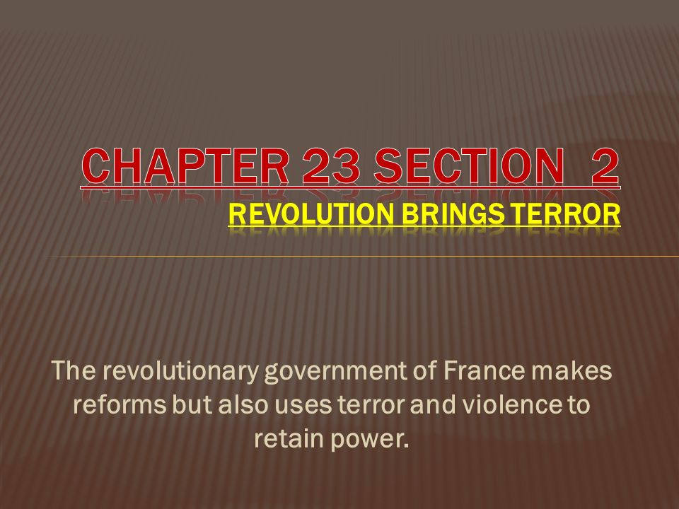 The revolutionary government of France makes reforms but also uses terror and violence to retain power.