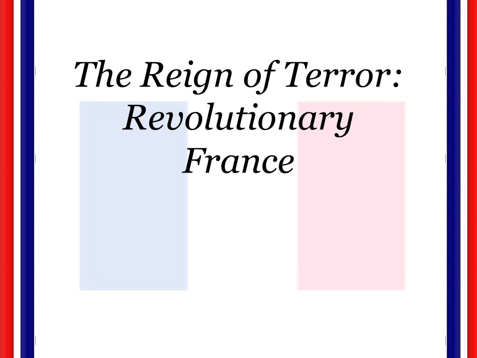 The Reign of Terror: Revolutionary France