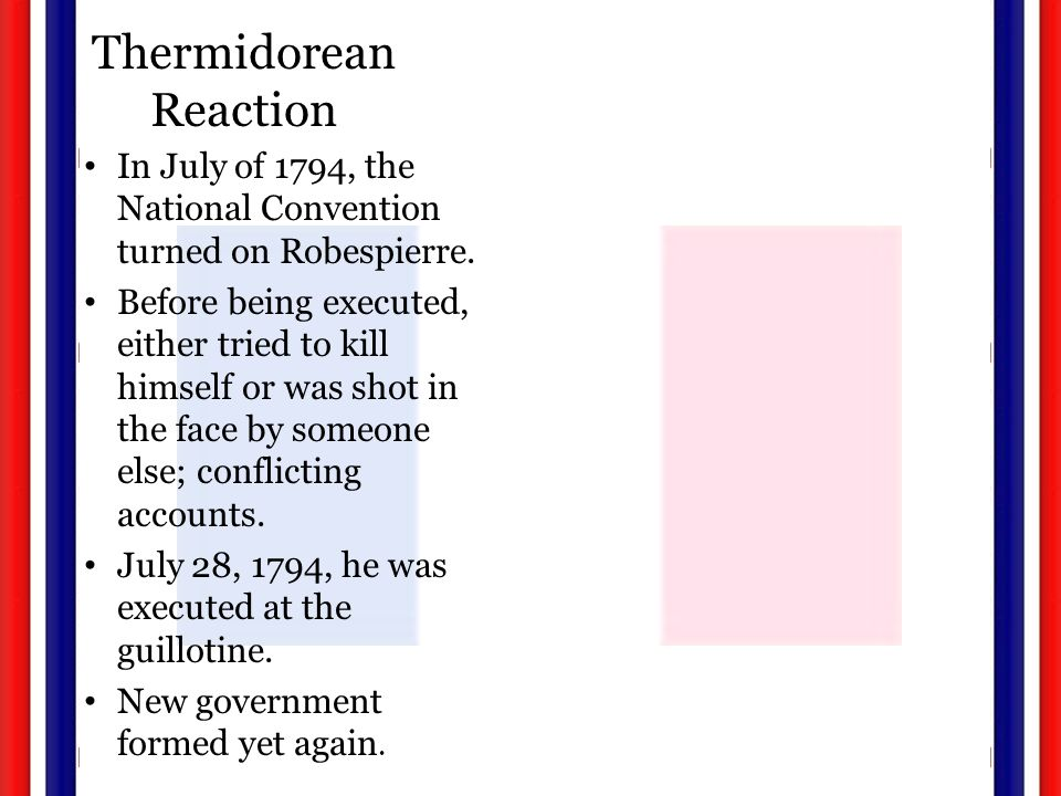 Thermidorean Reaction In July of 1794, the National Convention turned on Robespierre.