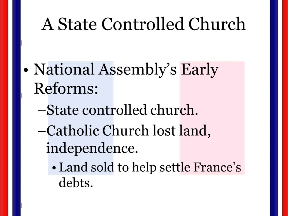 A State Controlled Church National Assembly's Early Reforms: –State controlled church.