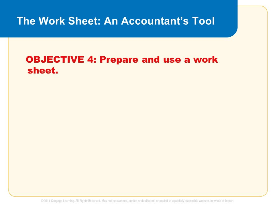 The Work Sheet: An Accountant's Tool OBJECTIVE 4: Prepare and use a work sheet.