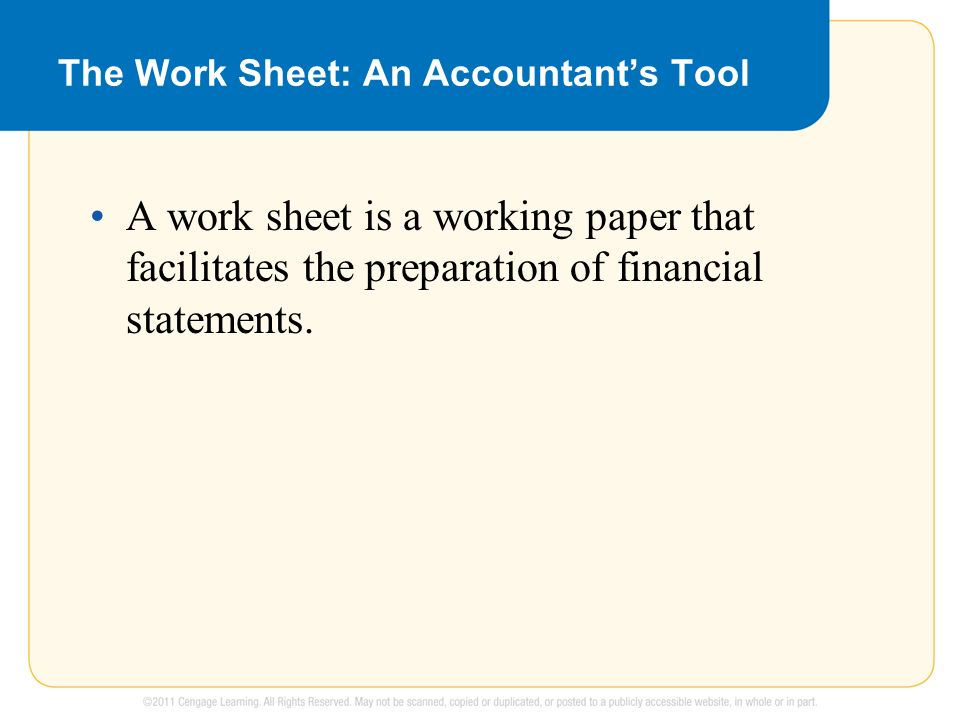 The Work Sheet: An Accountant's Tool A work sheet is a working paper that facilitates the preparation of financial statements.