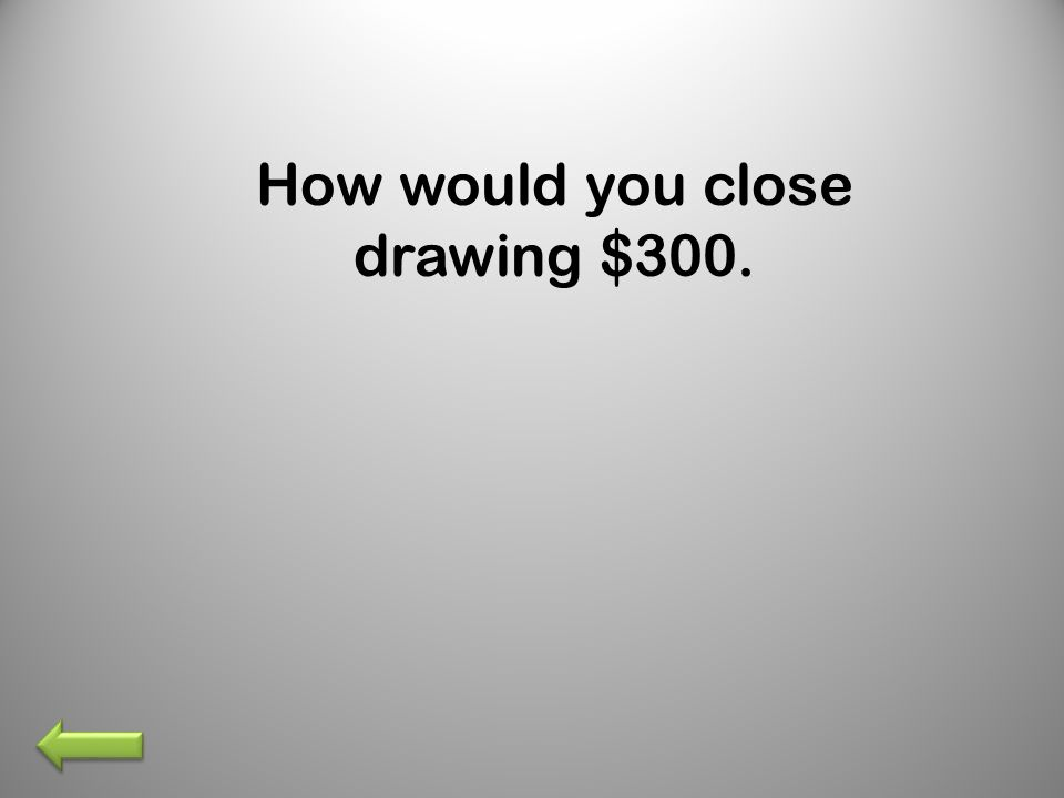 How would you close drawing $300.