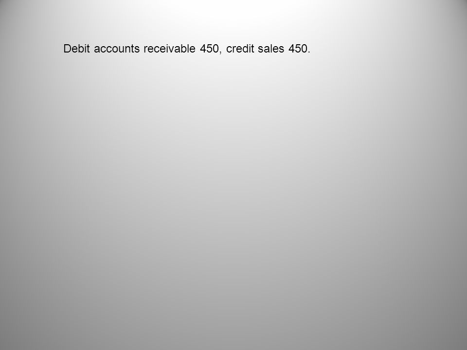 Debit accounts receivable 450, credit sales 450.