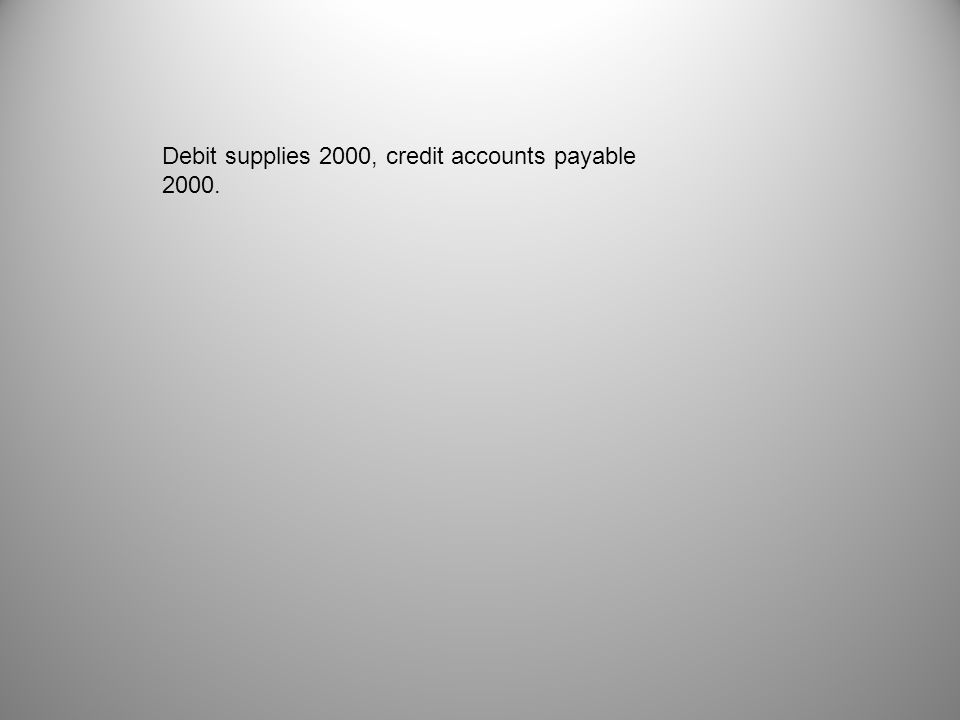 Debit supplies 2000, credit accounts payable 2000.