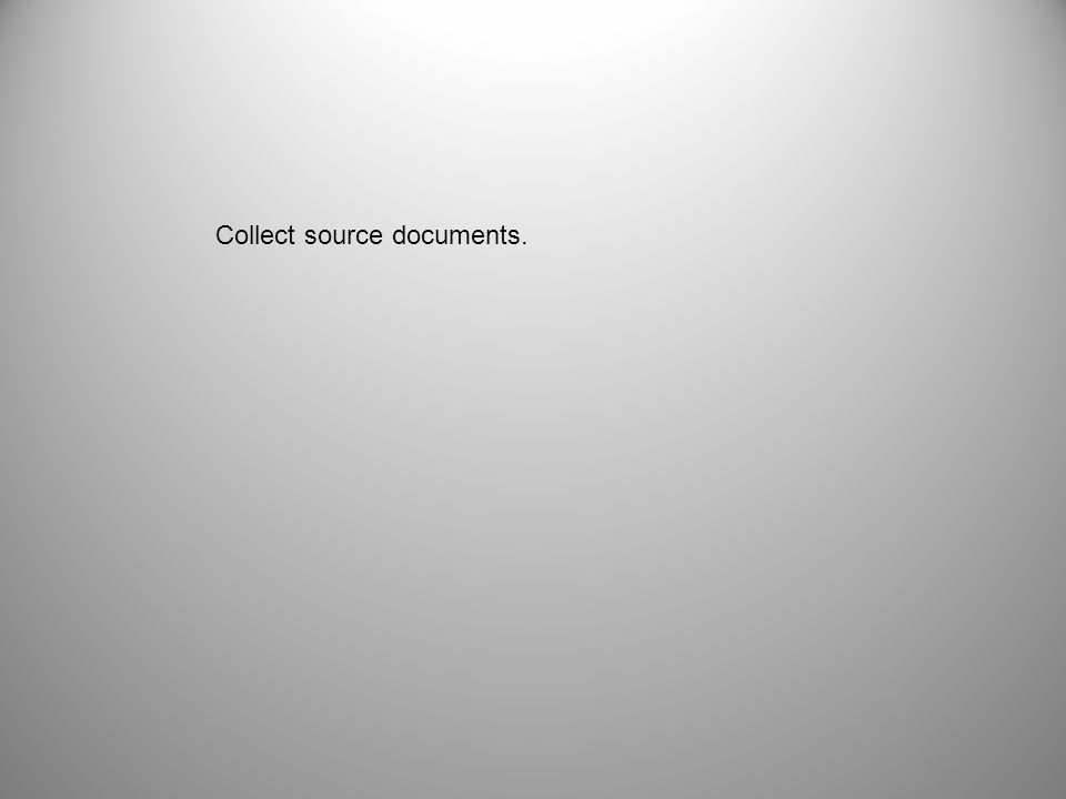 Collect source documents.