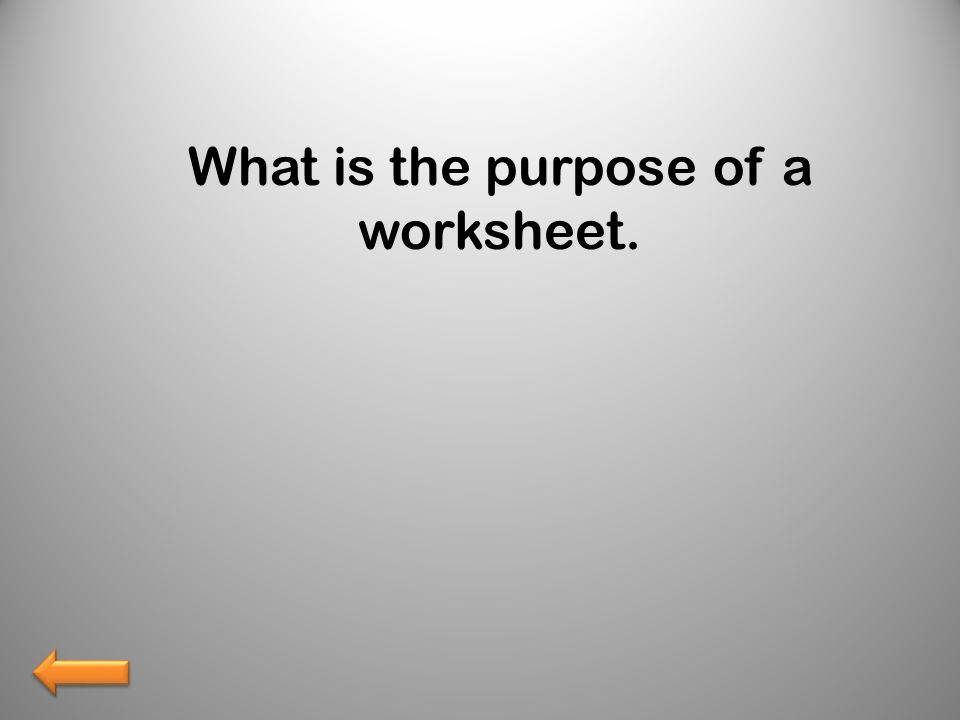 What is the purpose of a worksheet.