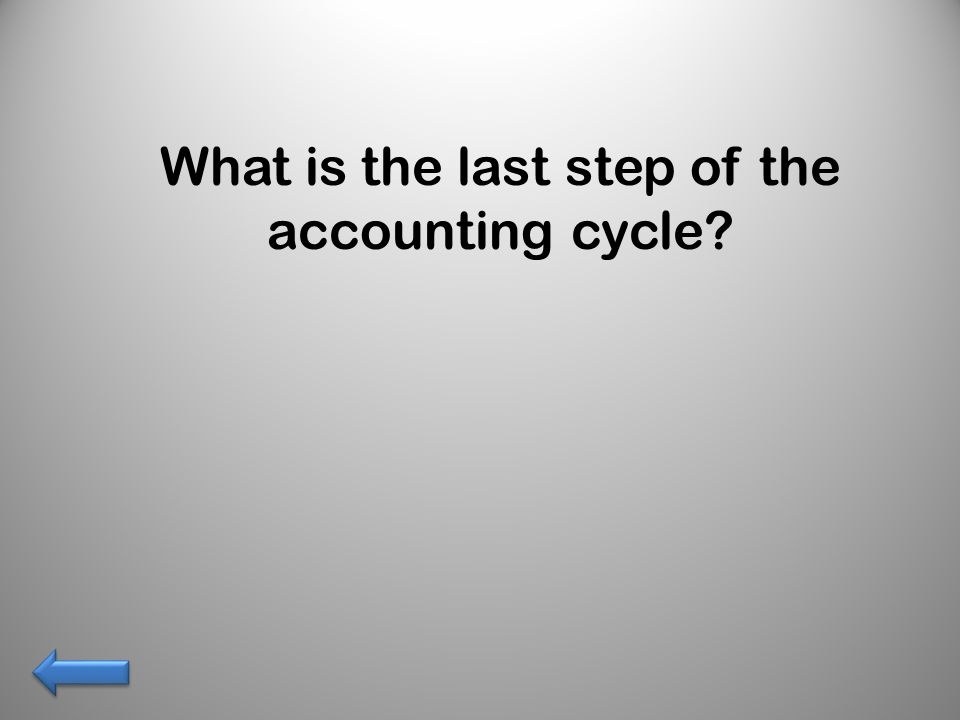 What is the last step of the accounting cycle
