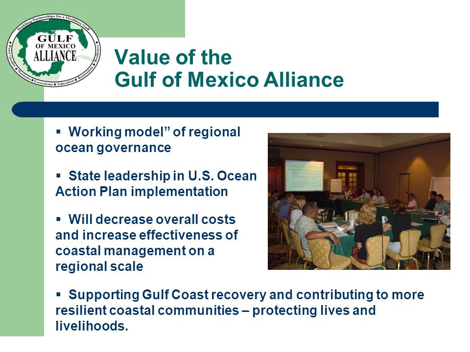 Value of the Gulf of Mexico Alliance  Working model of regional ocean governance  State leadership in U.S.