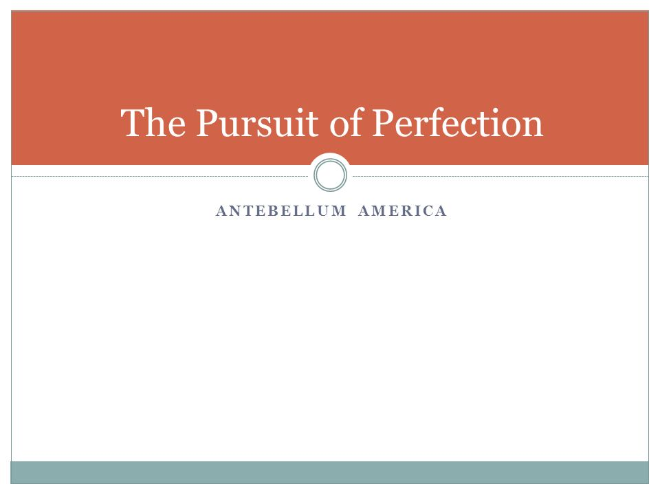 ANTEBELLUM AMERICA The Pursuit of Perfection