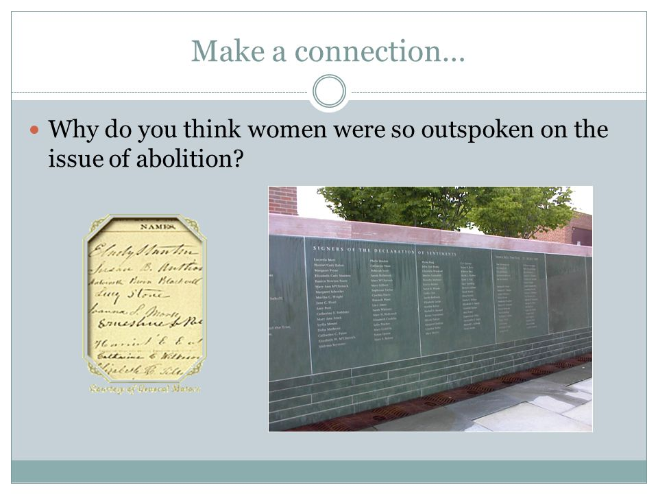 Make a connection… Why do you think women were so outspoken on the issue of abolition