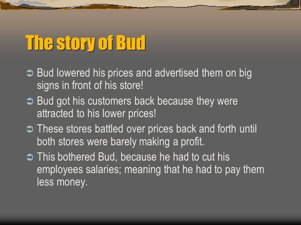 The story of Bud  Then one day, another store known as Steve's Tire opened up down the street with lower prices.