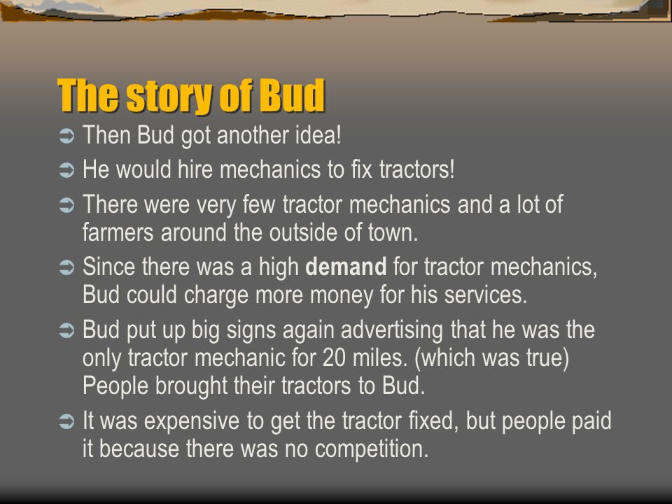 The story of Bud  Bud lowered his prices and advertised them on big signs in front of his store.