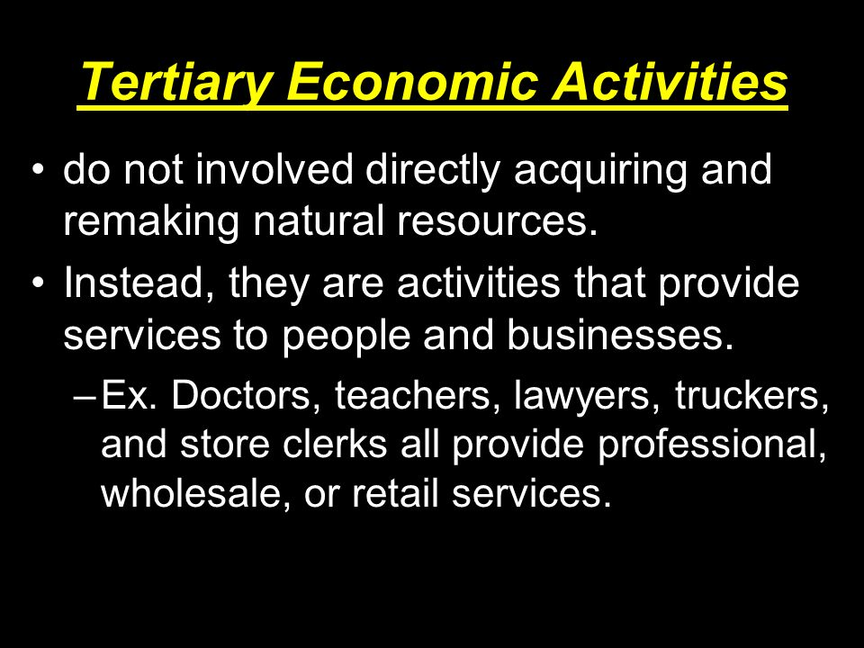 do not involved directly acquiring and remaking natural resources.