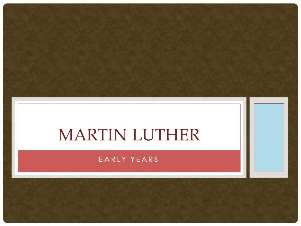 2 EARLY YEARS MARTIN LUTHER
