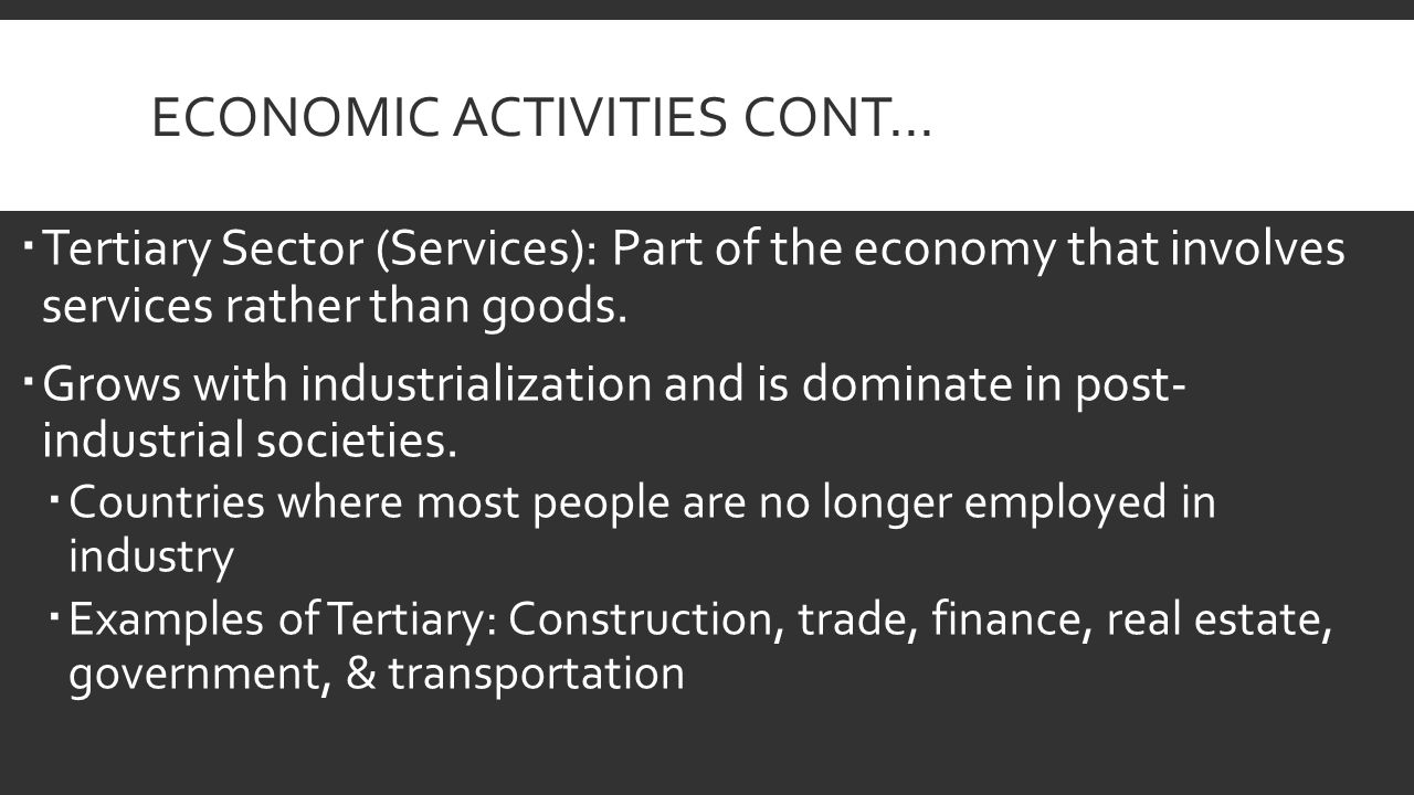 ECONOMIC ACTIVITIES CONT…  Tertiary Sector (Services): Part of the economy that involves services rather than goods.