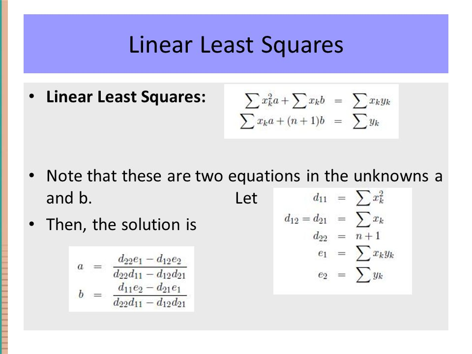 Linear Least Squares Linear Least Squares: Note that these are two equations in the unknowns a and b.